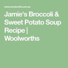 Jamie's Broccoli & Sweet Potato Soup Recipe   Woolworths