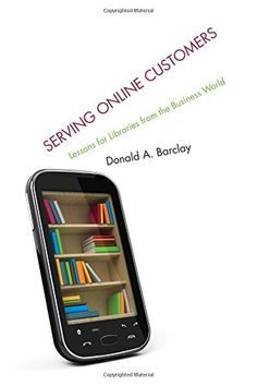 Serving online customers : lessons for libraries from the business world / Donald A. Barclay. Classmark: 9852.c.210.13