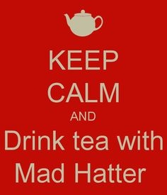 KEEP CALM AND Drink tea with Mad Hatter