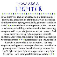 You are a fighter, a warrior! Never ever give up.!