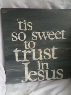 'tis so sweet to trust in Jesus...just to take Him at His word...