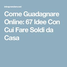 Come Guadagnare Online: 67 Idee Con Cui Fare Soldi da Casa Savings Planner, Budget Planner, Finance Tips, New Job, Money Tips, Earn Money, Helping People, Einstein, Online Business