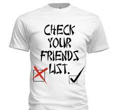 1 out of the 10 friend u call friends I your real friend an that 1 friend better be. Your spouse. Handsdown clothing.