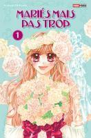Rayon : Manga (Shojo), Série : Mariés mais pas Trop T1, Mariés mais pas Trop (Cliquer pour voir la fiche détail)