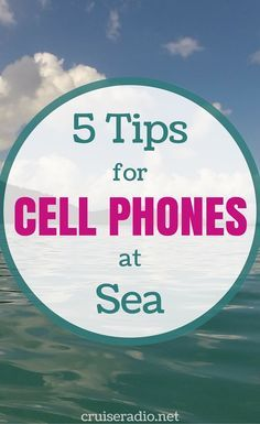 Tips for using your cell phone while on a cruise