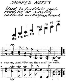 Shape Note, or Sacred Harp Singing, is a very old American tradition of singing. This tradition was carried on the longest in the rural South and is making a come-back today, with many Sacred Harp singing groups springing up around the country.