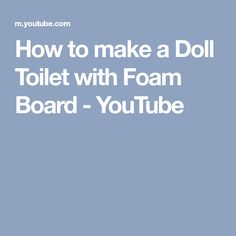 How to make a Doll Toilet with Foam Board - YouTube