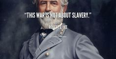This war is not about slavery. - Robert E. Lee at Lifehack Quotes Southern Heritage, Southern Pride, Southern Comfort, Robert E Lee Quotes, Civil War Quotes, General Robert E Lee, American Civil War, American History, American Pride