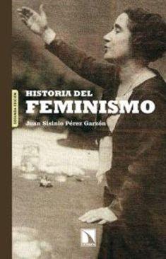 Historia del feminismo,de Juan Sisinio Pérez Garzon. La conquista de la igualdad por las mujeres ha sido un proceso difícil y lleno de obstáculos constantes. Hoy, en los inicios del siglo XXI, esa igualdad se acepta con normalidad en los países democráticos, en los que aún quedan aspectos por resolver como la violencia de género.