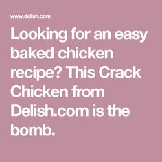 Looking for an easy baked chicken recipe? This Crack Chicken from Delish.com is the bomb.