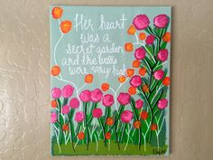 Floral Garden Quote on Canvas by KerstenElyse on Etsy https://www.etsy.com/listing/242091348/floral-garden-quote-on-canvas