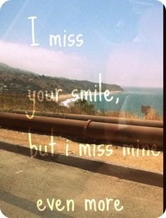 I miss your smile, but...