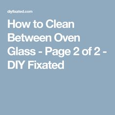 How to Clean Between Oven Glass - Page 2 of 2 - DIY Fixated