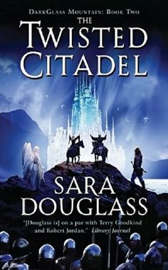 (2) Review of ♥ The Twisted Citadel (Dark Glass Mountain: Book Two) by Sara Douglass ♥ #EpicFantasy ~ 5 Stars ~ This story picks up right where the cliffhanger ending of book one left off and with another powerful character metamorphosis. Sara Douglass has a way of grabbing you right out the gate and making you realize that you better hold on tight. You are in for one heck of a ride. Epic Fantasy at its finest!