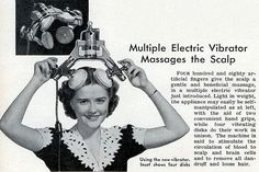 A wonderful new electric vibrator for the scalp - Yes! Mothers back then must have been so relaxed.