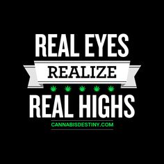real eyes, realize, real highs.