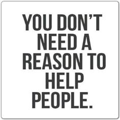 You don't need a reason to #help people.