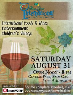 The 2nd annual Palm Coast International Food & Wine Festival features Food & Wine from around the globe, live Cultural Entertainment, Children's Village and much more!  August 31st in Central Park, Palm Coast.