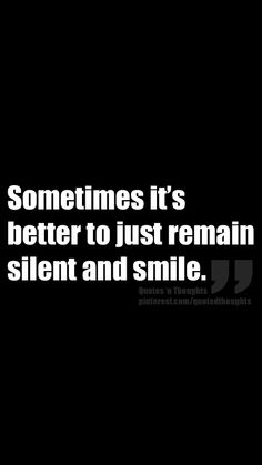 Sometimes it's better to just remain silent and smile.