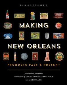 "A coffee table book highlighting a host of fascinating products that have emerged from the Big Easy has just been published. ""Making New Orleans: Products Past & Present,"" featuring more than 200 products, is edited by Phillip Collier and includes a foreword by Julia Reed, introductions by New Orleans publishers Errol Laborde and Clancy DuBos and text by Alexandra ""Riki"" Collier."