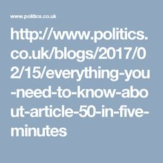 http://www.politics.co.uk/blogs/2017/02/15/everything-you-need-to-know-about-article-50-in-five-minutes
