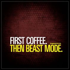First coffee. Then beast mode.