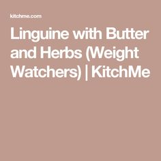 Linguine with Butter and Herbs (Weight Watchers) | KitchMe