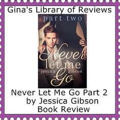 Never Let Me Go Part 2, Jessica Gibson, Book Review