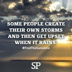 Either don't create a storm or dance in the rain.