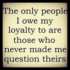 The only people i owe my loyalty to life quotes quotes loyalty short inspiration… The only people i owe my loyalty to life quotes quotes loyalty short inspirational quotes inspirational quotes and sayings Quotable Quotes, Wisdom Quotes, True Quotes, Words Quotes, Sayings And Quotes, People Quotes, Quotes On Loyalty, People Change Quotes, Joy Quotes