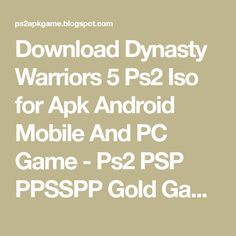 Download Dynasty Warriors 5 Ps2 Iso for Apk Android Mobile And PC Game - Ps2 PSP PPSSPP Gold Games for Apk Android mobile and pc Iso Cso free Download working on pcsx2