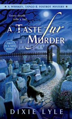 A Taste Fur Murder (Whiskey, Tango Foxtrot Mystery #1) by Dixie Lyle