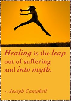 Healing is the leap out of suffering into myth - Joseph Campbell Joseph Campbell, Quotable Quotes, Healing, Movies, Movie Posters, Ideas, Films, Film Poster, Cinema