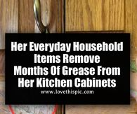Her Everyday Household Items Remove Months Of Grease From Her Kitchen Cabinets