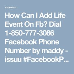How Can I Add Life Event On Fb? Dial 1-850-777-3086 Facebook Phone Number by maddy - issuu #FacebookPhoneNumber