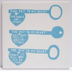 Tile reads: 'The key to my heart forgives and trusts. The key to my heart has hope that is indestructible. The key to my heart knows it will one day be found' Dimensions: x cm approx Rob Ryan, Marriage Retreats, Jar Of Hearts, Key To My Heart, Key Design, Some Quotes, Make Me Happy, Paper Cutting, Screen Printing