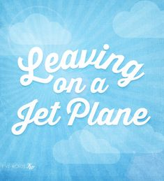 """☮ American Hippie Quotes ~ Vacation . . Travel - """"Leaving on a Jet Plane"""""""