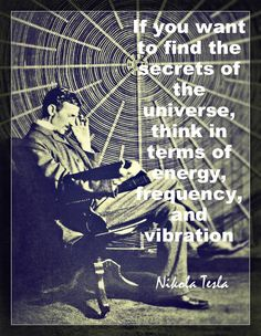 Vibrational Energy - If you want to find the secrets of the Universe, think in terms of energy, frequency and vibration Love Tesla. My long term illness is finally going away, and I think I might have found the love of my life. Nicola Tesla, Einstein, Affirmations, Inspiration Entrepreneur, Secrets Of The Universe, Quantum Physics, Science, Law Of Attraction, Attraction Quotes