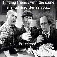 Finding friends with the same mental disorder as you.... Priceless! @LaDonna Wooten, @LouAnne Barnes, @Kimberly Burks, @Michelle Driver Tara, Teri---and family, too, @Heather Summerford Sherman, @Lawanda Duvall :D