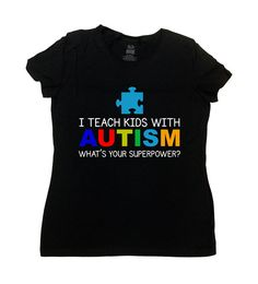 I Teach Kids With Autism Whats Your Superpower Shirt - Great Autism Awareness Teacher Shirt!  Love this design? Check out some other Autism Awareness