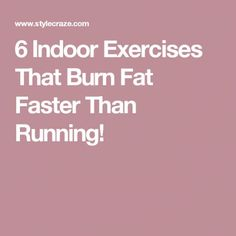 6 Indoor Exercises That Burn Fat Faster Than Running! #fatburning Easy Weight Loss, Excercise, Diet Tips, How To Stay Healthy, Fat Burning, Burns, Healthy Living, Indoor, Running