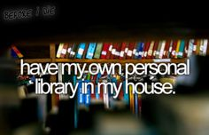 "so awesome... i would say to my guests in a British accent, ""come to the library with me"""