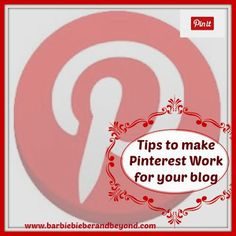 Barbie Bieber and Beyond: How to Make Pinterest Work for Your Blog