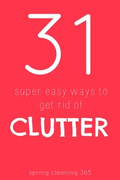 Need ways to get rid of clutter? Here are 31. #declutter #spring #cleaning