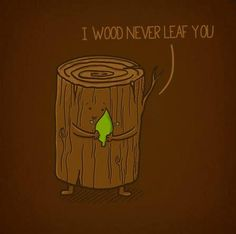 """Wood never leaf you"" tree humor"