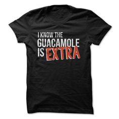 6614161a I Know The Guacamole Is Extra Custom,Men's Gildan T-shirt,Custom T