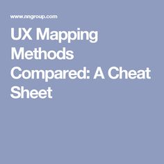 UX Mapping Methods Compared: A Cheat Sheet