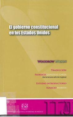Wilson, Woodrow: El gobierno constitucional en los Estados Unidos. México D.F. : Universidad Nacional Autónoma de México, 2014, 212 p.