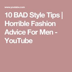 10 BAD Style Tips | Horrible Fashion Advice For Men - YouTube