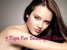7 Tips For Beautiful Skin..